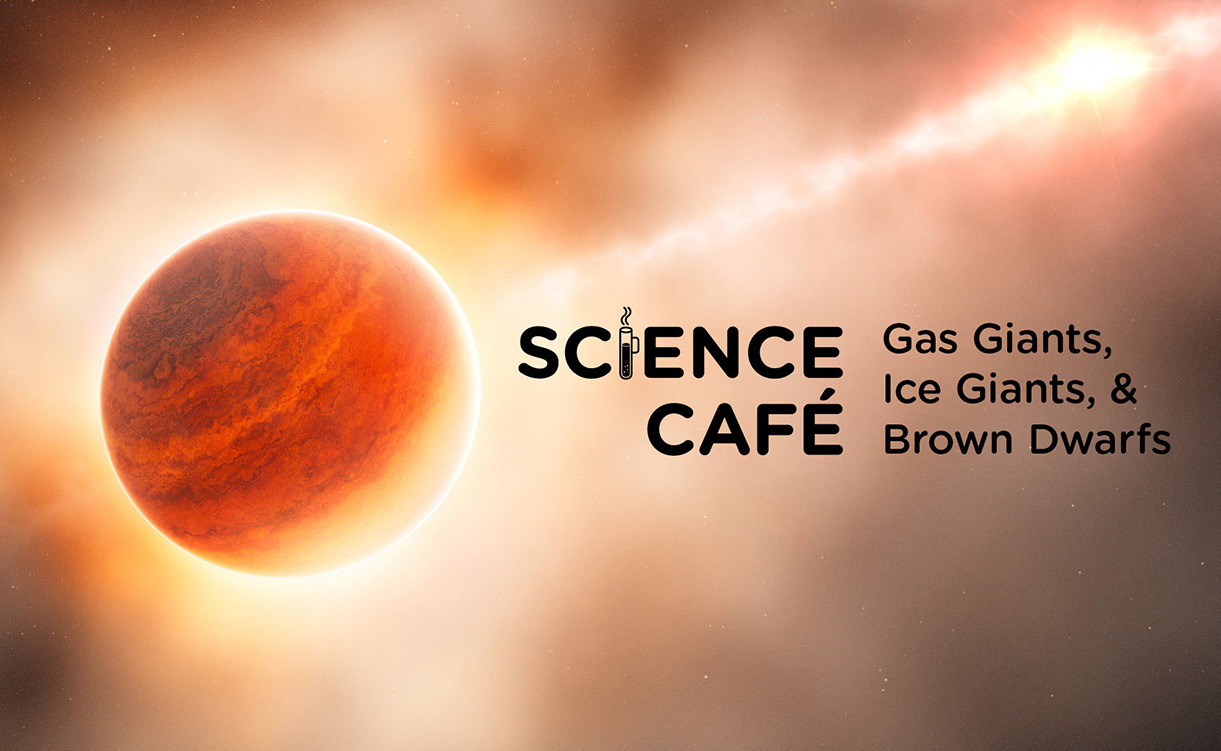 Science Cafe: Gas Giants, Ice Giants, and Brown Dwarfs