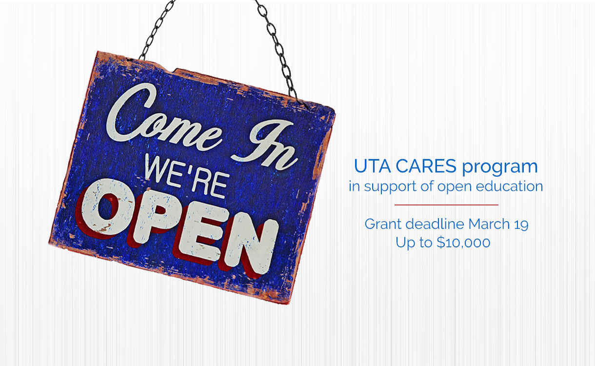 UTA CARES program in support of open education. Grant deadline March 19, up to $10,000