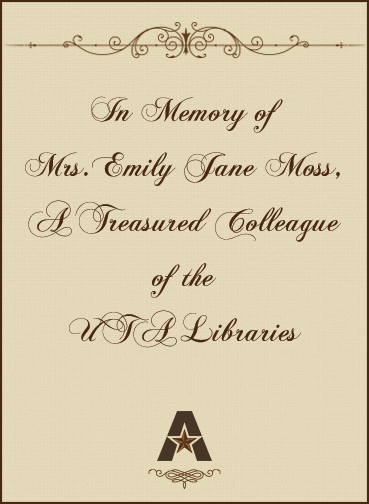 In memory of Mrs. Emily Jane Moss, a treasured colleague of the UTA Libraries.