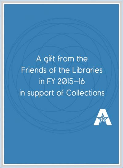 A gift from the Friends of the lIbraries in Fiscal Year 2015-16 in supoort of Collections.
