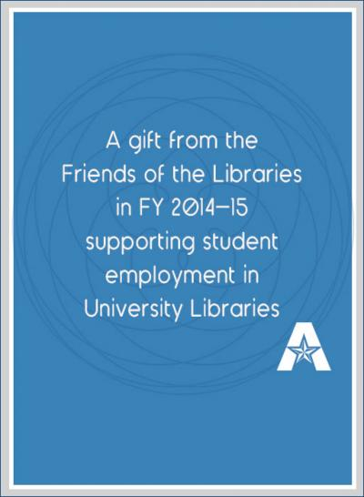 A gift from the Friends of hte Libraries in Fiscal Year 2014-2015 supporting student employment in University Libraries