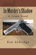 Book cover for Ken Aldridge, In Murder's Shadow: A Crime Novel