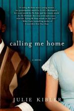 Book cover for Calling Me Home: A Novel Paperback, by Julie Kibler