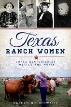 Book cover for Texas Ranch Women, by Carmen Goldthwaite