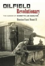Book cover for Oilfield Revolutionary: The Career of Everette Lee DeGolyer, by Houston Faust Mount II